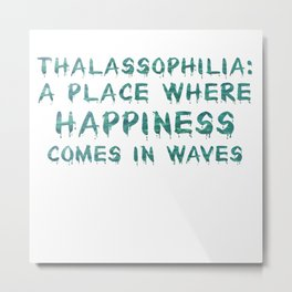 Thalassophilia A Place Where Happiness Comes In Waves Metal Print