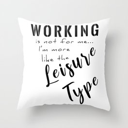 Working Is Not For Me I'm More Like The Leisure Type bw Throw Pillow
