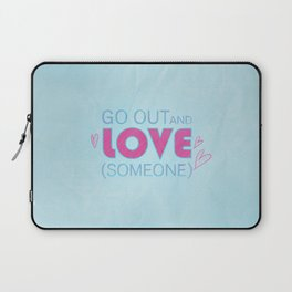 Go Out And Love Someone Laptop Sleeve