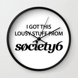 I got this lousy stuff Wall Clock