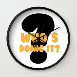 Who's doing it? Wall Clock