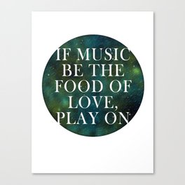 """""""If music be the food of love..."""" Canvas Print"""
