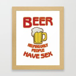 beer helping ugly people - I love beer Framed Art Print