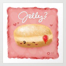 Jelly? Art Print