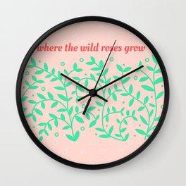 Where the wild roses grow Wall Clock
