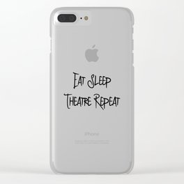 Eat Sleep Theatre Thespian School Slogan Clear iPhone Case