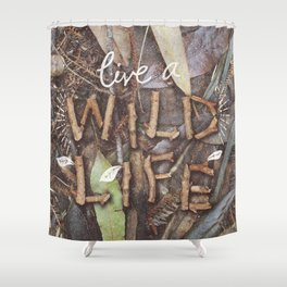 Live a Wild Life Shower Curtain