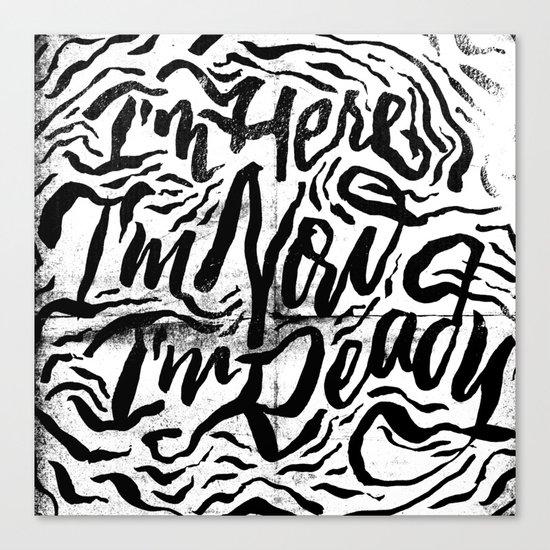 I'm Here, I'm Now, I'm Ready Canvas Print