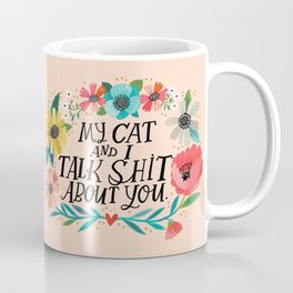 My Cat and I Talk Shit About You Coffee Mug