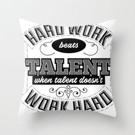 Hard work beats talent when talent doesn't work hard Throw Pillow