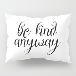 Be Kind Anyway, Inspirational Print, Motivational Quote, Wall Art Printable, Scandinavian Poster Pillow Sham