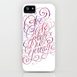 Too Old to Die Young iPhone Case