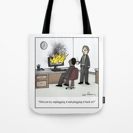 """""""Did you try unplugging it and plugging it back in?"""" Tote Bag"""