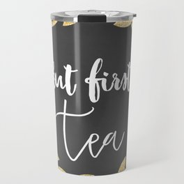 But First Tea Travel Mug
