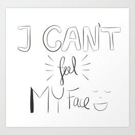 I can't feel my face Art Print
