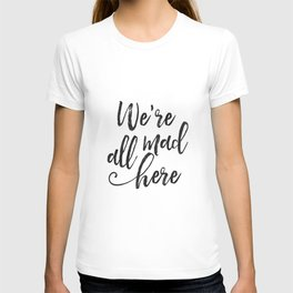 We're All Mad Here,Movies Quote,Funny Print,Kids Room Decor,Nursery Decor,hand Lettering,Kids Gift T-shirt