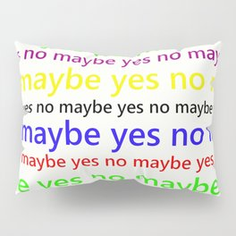 Indecisive - Funny, yes, no, maybe, coloured text design, red, yellow, blue, purple, green, black Pillow Sham
