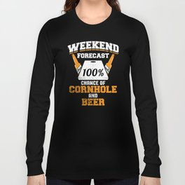 Weekend Forecast 100% Chance Of Cornhole And Beer Long Sleeve T-shirt