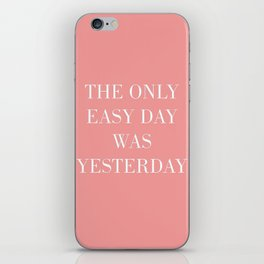 The Only Easy Day Was Yesterday iPhone Skin
