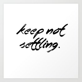 Keep Not Settling Art Print