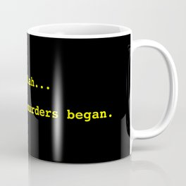 ...and then the murders began. Coffee Mug