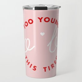 too young to be this tired Travel Mug