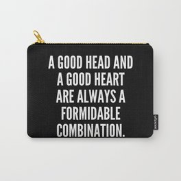 A good head and a good heart are always a formidable combination Carry-All Pouch