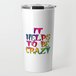 It Helps To Be Crazy Travel Mug