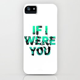 If I were you... iPhone Case