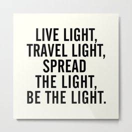 Live, travel, spread the light, be the light, inspirational quote, motivational, feelgood, shine Metal Print