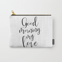 Good Mornind My Love - black on white #love #decor #valentines Carry-All Pouch