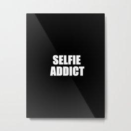 Selfie Addict Metal Print