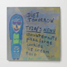 Diet Tomorrow Metal Print