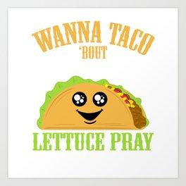 "Gift For Tacos Lovers ""Wanna Taco Bout Jesus? Lettuce Pray Mark 16:15"" T-shirt God Faith Pray Church Art Print"