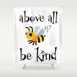Above all Be Kind Shower Curtain