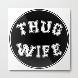 THUG WIFE, circle, black Metal Print