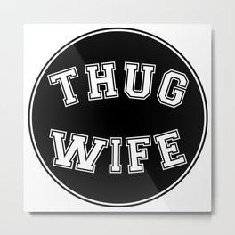 THUG WIFE, circle, black Metal Print