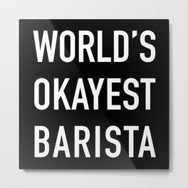 World's Okayest Barista White Typography Metal Print