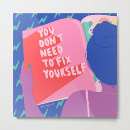You Don't Need to Fix Yourself Metal Print