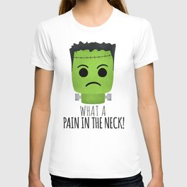 What A Pain In The Neck! T-shirt