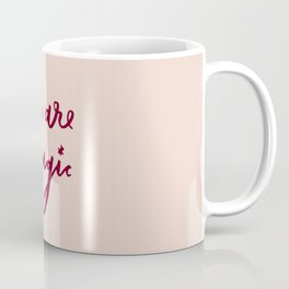 You Are Magic Coffee Mug
