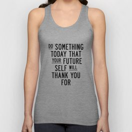Do Something Today That Your Future Self Will Thank You For typography poster home decor wall art Unisex Tank Top