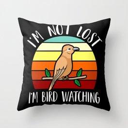 I'm not lost, I am Bird Watching Throw Pillow