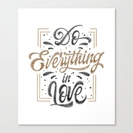 Do Everything In Love Canvas Print