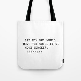 """Let him who would move the world first move himself.""  Socrates Tote Bag"
