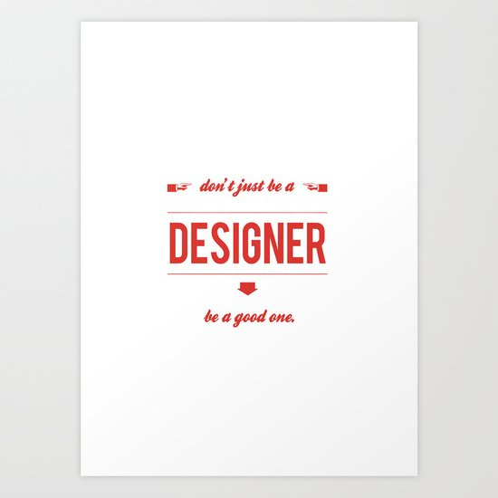 Don't just be a designer. Art Print