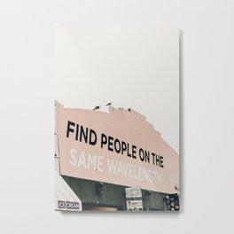 Find People on the Same Wavelength Metal Print