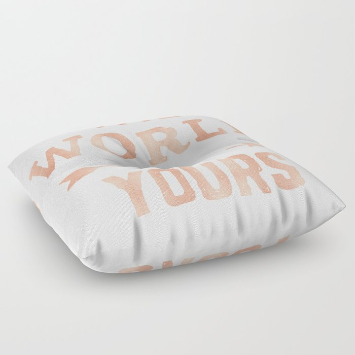 c9bd83c4 The World is Yours Pink Rose Gold Quote Floor Pillow by naturemagick |  Society6