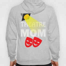 Theater Mom Theatre Mother Gift design Hoody