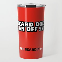 MY BEARD DOESN'T HAVE AN OFF SWITCH. Travel Mug